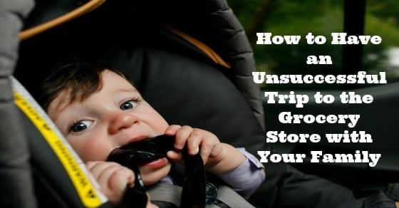 How to Have an Unsuccessful Trip to the Grocery Store With Your Family in 10 Easy Steps